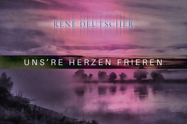 "René Deutscher – ""Uns're Herzen frieren"""